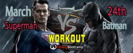 Batman vs Superman Workout March 24th